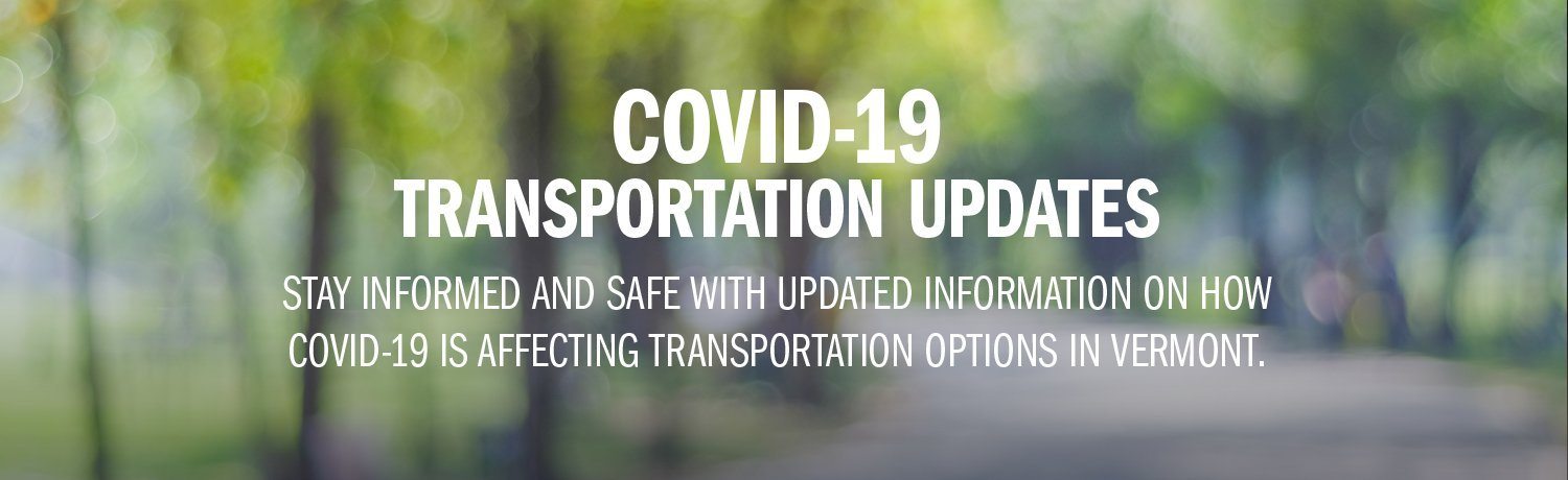 Stay informed and safe with updated information on how covid-19 is affecting transportation options in vermont.